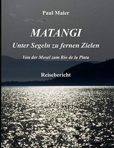 Matangi - Unter Segeln Zu Fernen Zielen: Paul Maier