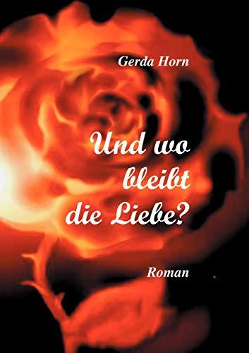 Und Wo Bleibt Die Liebe ?: Gerda Horn