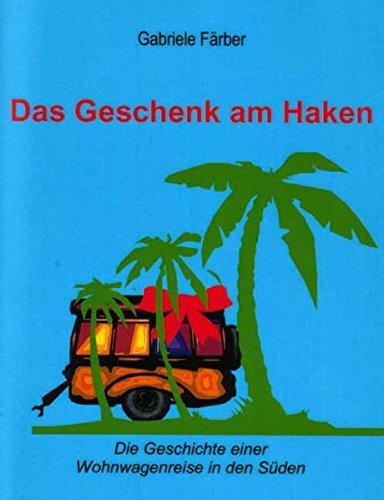 9783831117734: Das Geschenk am Haken - Die Geschichte einer Wohnwagenreise in den Süden