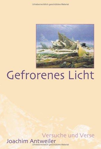 9783831124374: Gefrorenes Licht: Versuche und Verse