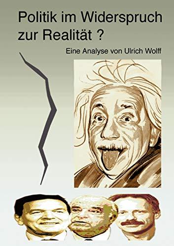 Politik Im Widerspruch Zur Realit T?: Ulrich Wolff