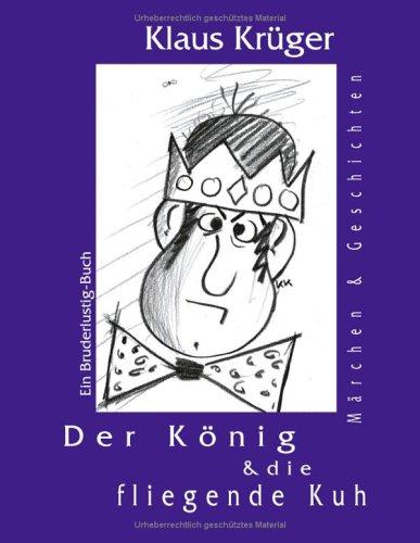 9783831133062: Der König und die fliegende Kuh. Märchen und Geschichten. Ein Bruderlustig-Buch