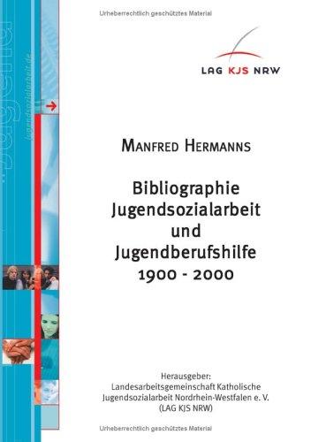Bibliographie Jugendsozialarbeit und Jugendberufshilfe 1900-1995: Manfred Hermanns