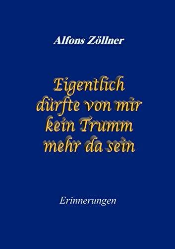 Eigentlich D Rfte Von Mir Kein Trumm Mehr Da Sein: Alfons Z. Llner