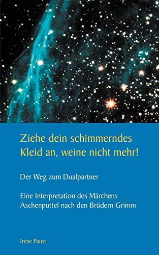 Ziehe dein schimmerndes Kleid an, weine nicht mehr! (German Edition): Irene Paust