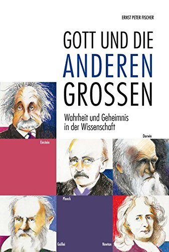 Gott und die anderen Großen: Wahrheit und: Fischer, Ernst Peter