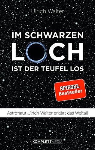 9783831204359: Im schwarzen Loch ist der Teufel los: Astronaut Ulrich Walter erklärt das Weltall