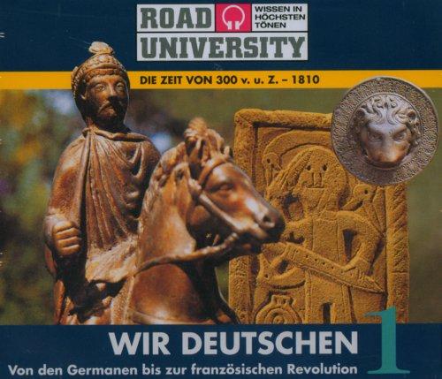 9783831260409: Wir Deutschen 1 + 2. 8 CDs: Die Zeit von 300 v. u. Z. - 1550 / Die Zeit von 1550 - Ende des 20. Jahrhunderts