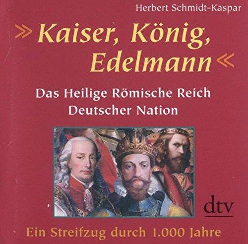 9783831261727: Kaiser, König, Edelmann: Das Heilige Römische Reich Deutscher Nation - Ein Streifzug durch 1000 Jahre
