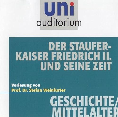 Der Stauferkaiser Friedrich II. und seine Zeit: Fachbereich: Geschichte / Mittelalter - Weinfurter, Stefan