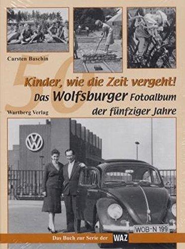 9783831312092: Kinder, wie die Zeit vergeht! Das Wolfsburger Fotoalbum der fünfziger Jahre