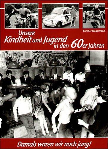 9783831313945: Unsere Kindheit und Jugend in den 60er Jahren. Damals waren wir noch jung!