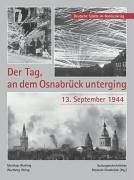 9783831314782: Der Tag, an dem Osnabrück unterging - 13. September 1944: Deutsche Städte im Bombenkrieg