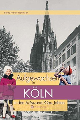 9783831318773: Aufgewachsen in Köln in den 60er & 70er Jahren