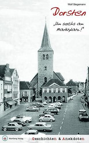 9783831321261: Dorsten - Geschichten und Anekdoten: Um sechs am Marktplatz