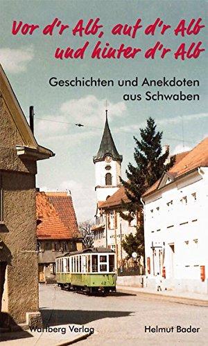 9783831321285: Vor d'r Alb, auf d'r Alb und hinter d'r Alb - Geschichten und Anekdoten aus Schwaben: Geschichten und Anekdoten aus  Schwaben