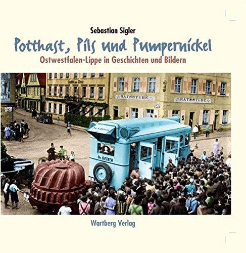 9783831321506: Potthast, Pils und Pumpernickel - Ostwestfalen-Lippe in Geschichten und Bildern