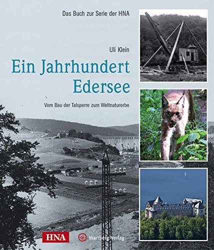 Ein Jahrhundert Edersee: Vom Bau der Talsperre zum Weltnaturerbe (Hardback): Uli Klein