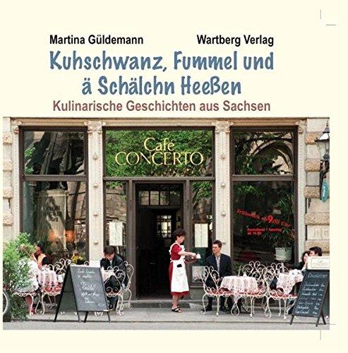 9783831323593: Kuhschwanz, Fummel und ä Schälchn Heeßen - Kulinarische Geschichten aus Sachsen