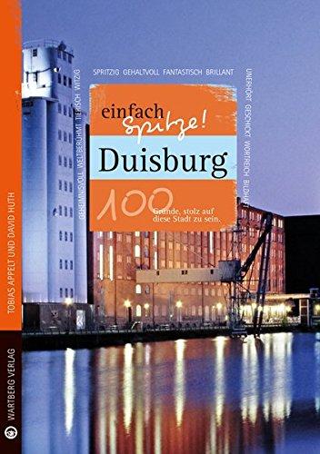 9783831329083: Duisburg - einfach Spitze! 100 Gründe, stolz auf diese Stadt zu sein