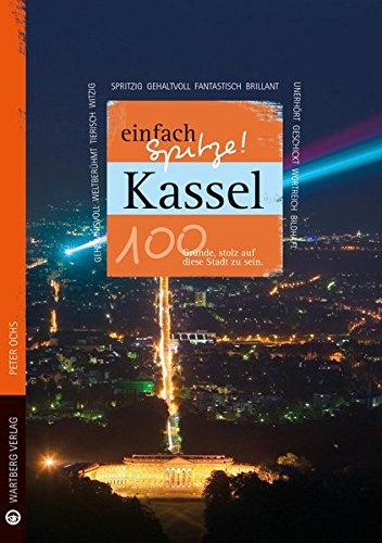 9783831329090: Kassel - einfach Spitze! 100 Gründe, stolz auf diese Stadt zu sein
