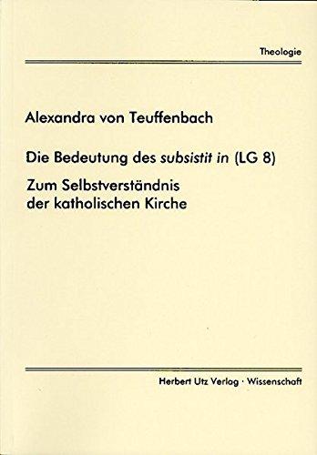 Die Bedeutung des subsistit in (LG 8): Alexandra von Teuffenbach