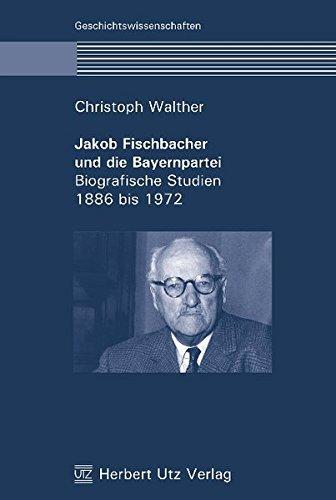 9783831604067: Jakob Fischbacher und die Bayernpartei: Biografische Studien 1886 bis 1972