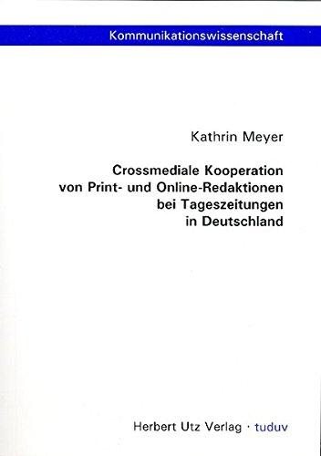 9783831604975: Crossmediale Kooperation von Print- und Online-Redaktionen bei Tageszeitungen in Deutschland: Grundlagen, Bestandsaufnahme und Perspektiven