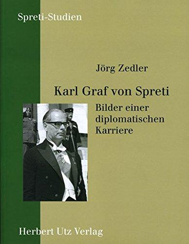 Karl Graf von Spreti Bilder einer diplomatischen: Zedler, Jörg: