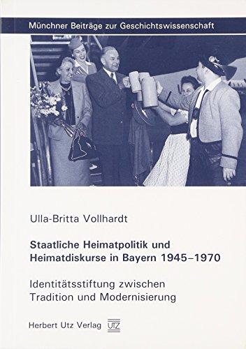 Staatliche Heimatpolitik und Heimatdiskurse in Bayern 1945-1970: Identitätsstiftung zwischen ...