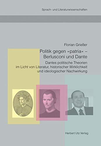 9783831608584: Politik gegen »patria« - Berlusconi und Dante: Dantes politische Theorien im Licht von Literatur, historischer Wirklichkeit und ideologischer Nachwirkung