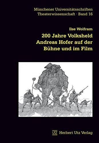 200 Jahre Volksheld Andreas Hofer auf der Bühne und im Film: Ilse Wolfram