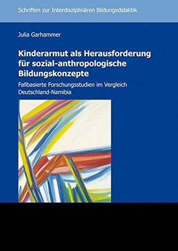 9783831609376: Kinderarmut als Herausforderung f�r sozial-anthropologische Bildungskonzepte: Fallbasierte Forschungsstudien im Vergleich Deutschland-Namibia