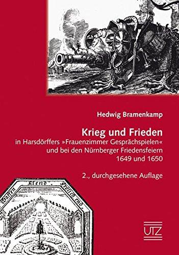 Krieg und Frieden in Harsdörffers »Frauenzimmer Gesprächspielen« und bei den ...