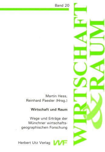 9783831609444: Wirtschaft und Raum: Wege und Erträge der Münchner wirtschaftsgeographischen Forschung. Herrn Professor Dr. Hans-Dieter Haas zum 65. Geburtstag gewidmet. Wirtschaft und Raum, 20