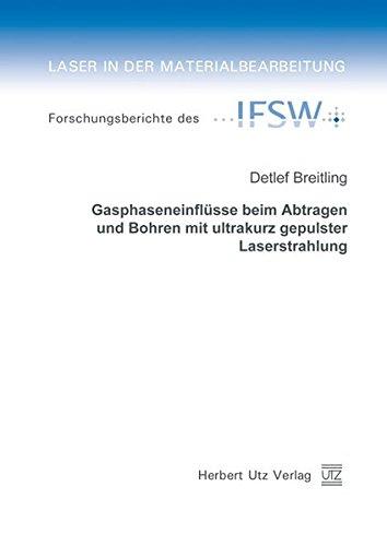 Gasphaseneinflüsse beim Abtragen und Bohren mit ultrakurz gepulster Laserstrahlung: Detlef ...