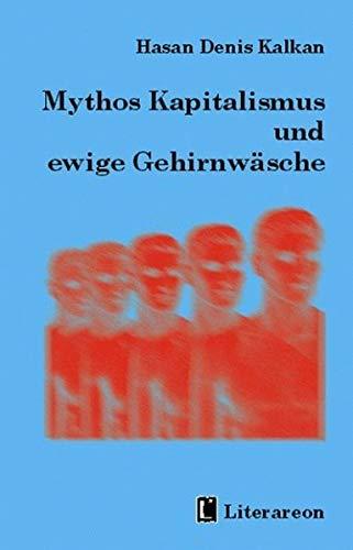 9783831610228: Mythos Kapitalismus und ewige Gehirnwäsche.