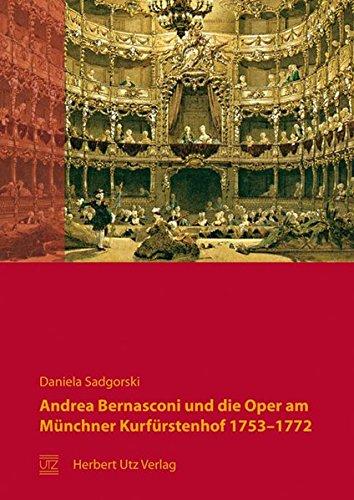 Andrea Bernasconi und die Oper am Münchner Kurfürstenhof 1753-1772: Daniela Sadgorski