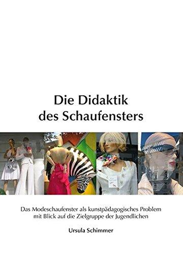 Die Didaktik des Schaufensters: Ursula Schimmer