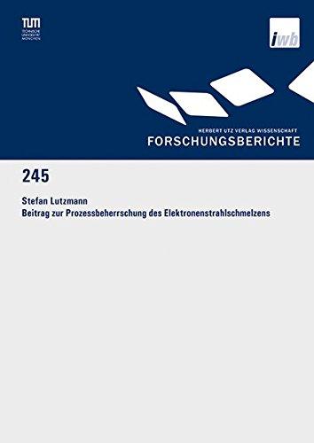 Beitrag zur Prozessbeherrschung des Elektronenstrahlschmelzens: Stefan Lutzmann
