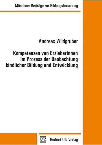 Kompetenzen von Erzieherinnen im Prozess der Beobachtung kindlicher Bildung und Entwicklung: ...