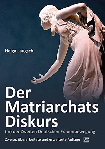 Der Matriarchats-Diskurs (in) der Zweiten Deutschen Frauenbewegung: Helga Laugsch