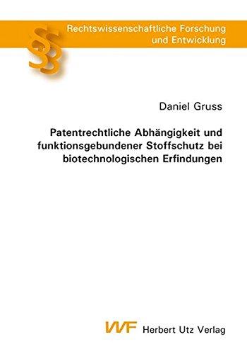 Patentrechtliche Abhängigkeit und funktionsgebundener Stoffschutz bei biotechnologischen ...
