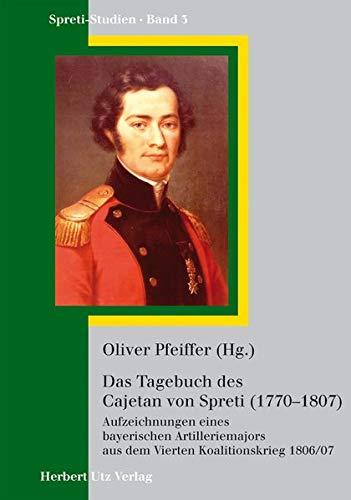 Das Tagebuch des Cajetan Graf von Spreti (1770-1807): Oliver Pfeiffer