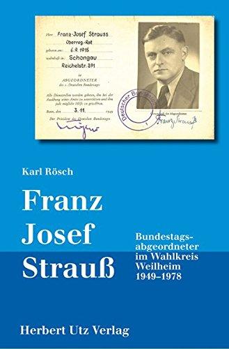 9783831643929: Franz Josef Strauß - Bundestagsabgeordneter im Wahlkreis Weilheim 1949-1978