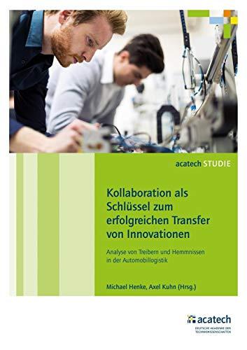 Kollaboration als Schlussel zum erfolgreichen Transfer von Innovationen: Analyse von Treibern und ...