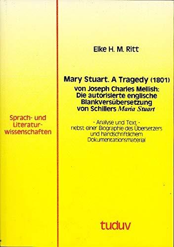 9783831674763: Mary Stuart. A tragedy (1801) von Joseph Charles Mellish: Die autorisierte englische Blankversübersetzung von Schillers Maria Stuart: Analyse und ... ... Dokumentationsmaterial (Livre en allemand)