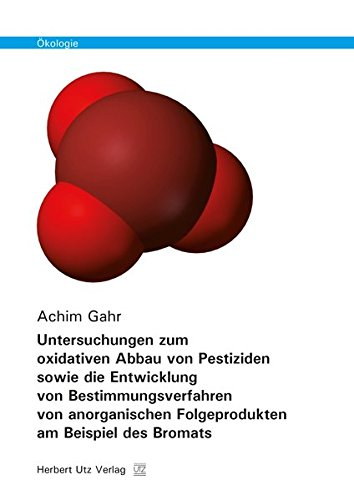 Untersuchungen zum oxidativen Abbau von Pestiziden sowie die Entwicklung von Bestimmungsverfahren ...