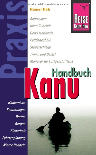 Reise Know-How Praxis: Kanu-Handbuch: Ratgeber mit vielen praxisnahen Tipps und Informationen - Rainer Höh
