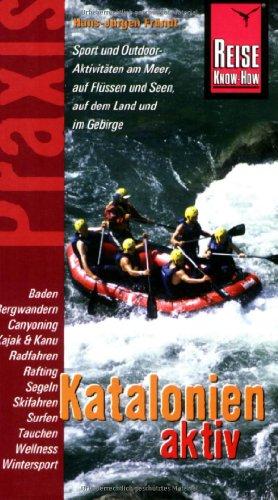 9783831712816: Katalonien aktiv: Sport und Outdoor. Aktivitäten am Meer, auf Flüssen und Seen, auf dem Land und im Gebirge